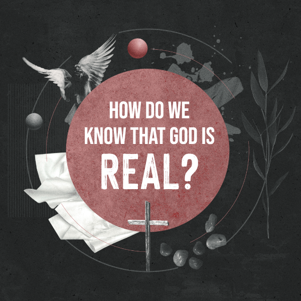 How do we know that God is real?
