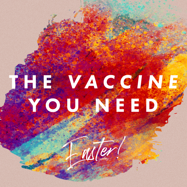 Easter Sunday - The Vaccine You Need