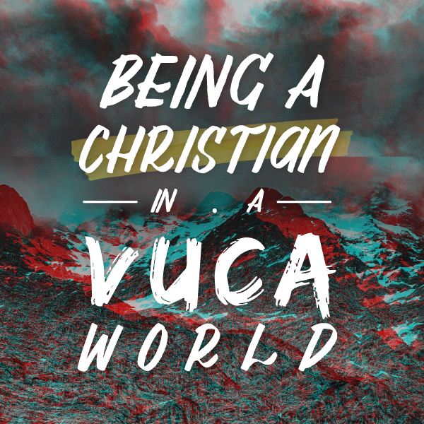 Being a Christian in a VUCA World